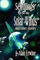 Seedlings on the Solar Winds, and other stories