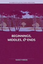 Elements of Fiction Writing - Beginnings, Middles and Ends, 2nd Edition