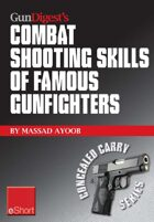 Gun Digest's Combat Shooting Skills of Famous Gunfighters