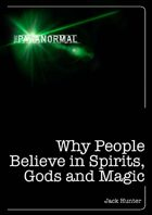The Paranormal: Why People Believe in Spirits, God and Magic