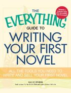 The Everything Guide to Writing Your First Nove
