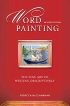 Word Painting (Revised Edition): The Fine Art of Writing Descriptively