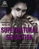 Supernatural Seduction: 5 Paranormal Novellas