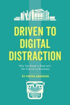 Driven to Digital Distraction: Why You Need to Deal with the Publishing Business