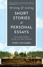 Writing & Selling Short Stories & Personal Essays: The Essential Guide to Getting Your Work Published