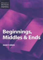 Elements of Fiction Writing - Beginnings, Middles and Ends, 1st Edition