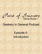 Geekery In General Podcast Episode 0