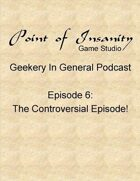 Geekery In General Podcast Episode 6
