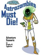 Astrozombies Must Die!: A Bulldogs! Adventure Scenario