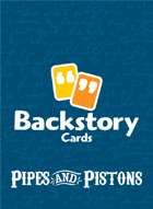Backstory Cards: Pipes & Pistons