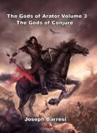 The Gods of Arator Volume 3: Gods of Conjure