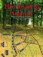 The Road to Atlanta: Regimental Wargame Scenarios for the Atlanta Campaign May-June 1864