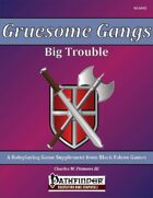 Gruesome Gangs - Big Trouble [PFRPG]