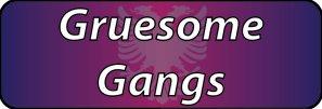Gruesome Gangs
