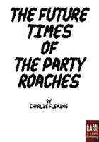 The Future Times of the Party Roaches