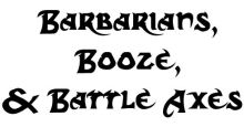 Barbarians, Booze, & Battle Axes