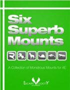 Six Superb Mounts