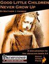 Good Little Children Never Grow Up (PFRPG)