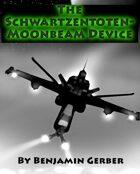 The Schwartzentoten-Moonbeam Device