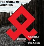 The World of Aruneus - Clerics and Wizards [PFRPG]