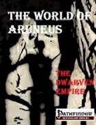 The World of Aruneus - The Dwarven Empire [PFRPG]