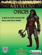 The World of Aruneus - Orcs! A Player Character Expansion [PFRPG]