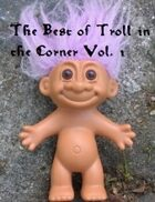 The Best of Troll in the Corner Vol. 1