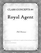Class Concepts #4: Royal Agent