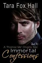 Immortal Confessions (Promise Me Series, #5)
