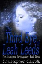 The Third Eye of Leah Leeds (The Paranormal Investigator Book Three)