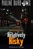 Relatively Risky (The Big Uneasy, Volume 1)