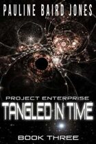 Tangled in Time (Project Enterprise, #3)