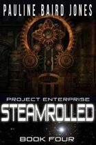 Steamrolled (Project Enterprise, #4)