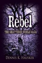 Rebel (The Shattered World Saga, #2)