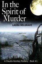 In the Spirit of Murder (A Claudia Hershey Mystery, #1)
