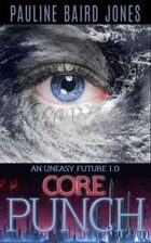 Core Punch (An Uneasy Future, #1)