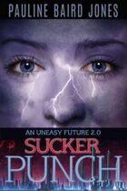 Sucker Punch (An Uneasy Future, #2)