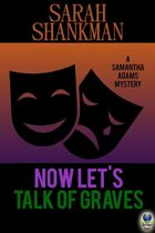 Now Let's Talk of Graves (A Samantha Adams Mystery, #3)