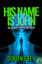 His Name Is John (An Elliott Smith Mystery, #1)