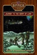 Journey to the Heart of Luna (Space: 1889 & Beyond, #1)