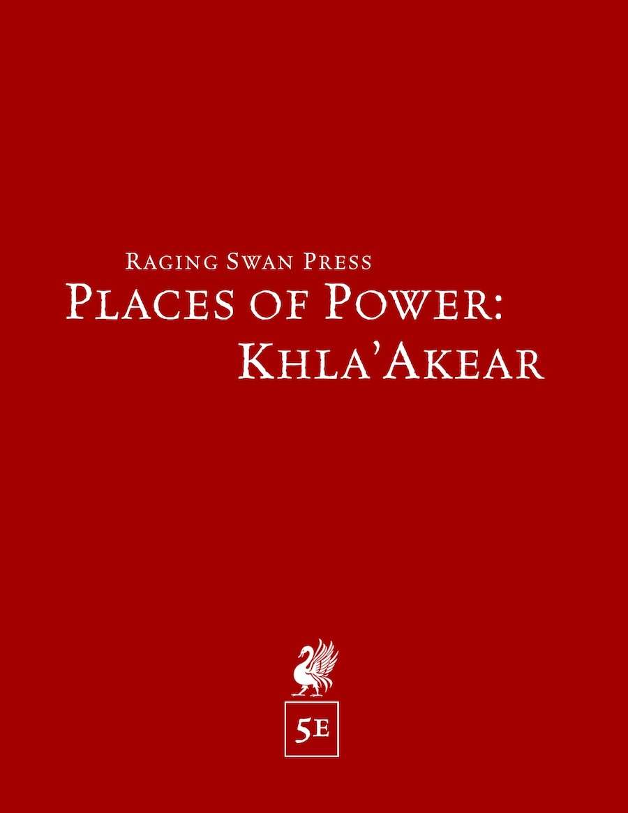Places of Power: Khla'Akear (5e) - Raging Swan Press | GM's Resources |  Places of Power | Designed for 5e | DriveThruRPG com