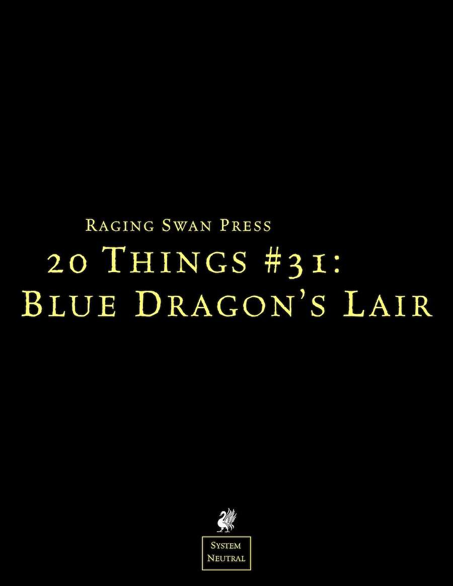 20 Things #31: Blue Dragon's Lair (System Neutral Edition)