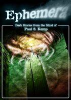 Ephemera: Dark Stories from the mind of Paul S. Kemp