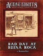 Aces & Eights: Bad Day at Buena Roca