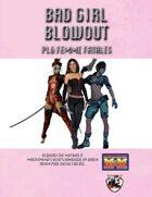 Bad Girl Blowout: PL6 Femme Fatales