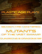 Plastic Age Plays Remastered Season 1: Mutants of the Vast Swamp