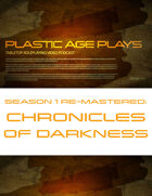 Plastic Age Plays Remastered Season 1: Chronicles of Darkness