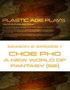 Plastic Age Plays Season 2, Episode 1: Choe Pho A New World of Fantasy 5e