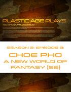 Plastic Age Plays Season 2, Episode 3: Choe Pho A New World of Fantasy 5e