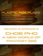 Plastic Age Plays Season 2, Episode 8: Choe Pho A New World of Fantasy 5e